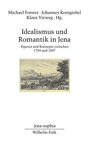 Idealismus und Romantik in Jena: Figuren und Konzepte zwischen 1794 und 1807 (jena-sophia. Studien...