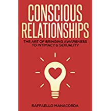 Conscious Relationships: The Art of Bringing Awareness to Intimacy & Sexuality (English Edition)