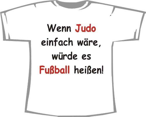 Wenn Judo einfach wäre, würde es Fußball heißen; Kinder T-Shirt weiß
