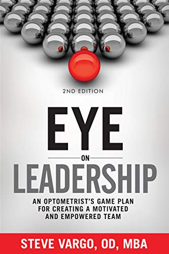 Eye on Leadership: An optometrist's game plan for creating a motivated and empowered team (English Edition)