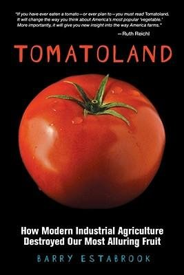 [(Tomatoland: How Modern Industrial Agriculture Destroyed Our Most Alluring Fruit)] [Author: Barry Estabrook] published on (June, 2011)
