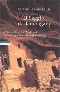 Il Saggio di Bandiagara (I narratori delle tavole) por Amadou Hampâté Bâ
