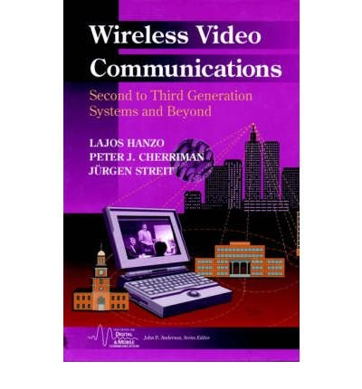 [(Wireless Video Communications: Second and Third Generation Systems and Beyond )] [Author: Lajos L. Hanzo] [Mar-2001]