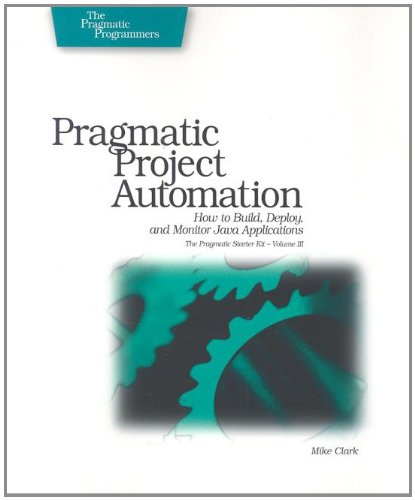 Pragmatic Project Automation: How to Build, Deploy, and Monitor Java Applications (Pragmatic Starter Kit) (Pc Build-tool-kit)
