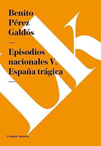 Episodios nacionales V. España trágica por Benito Pérez Galdós
