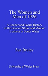 The Women and Men of 1926: A Gender and Social History of the General Strike and Miners' Lockout in South Wales