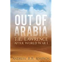 Out of Arabia: T.E. Lawrence After World War I