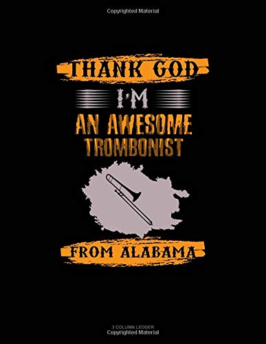 Thank God I'm An Awesome Trombonist From Alabama: 3 Column Ledger
