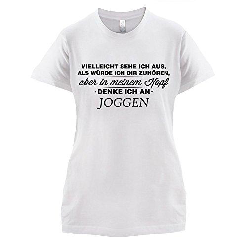 Vielleicht sehe ich aus als würde ich dir zuhören aber in meinem Kopf denke ich an Joggen - Damen T-Shirt - 14 Farben Weiß
