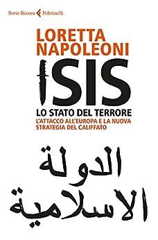 Isis. Lo Stato del terrore: L'attacco all'Europa e la nuova strategia del Califfato di [Napoleoni, Loretta]