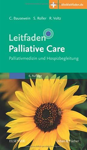 Leitfaden Palliative Care: Palliativmedizin und Hospizbegleitung - Mit Zugang zur Medizinwelt (Klinikleitfaden)