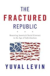 The Fractured Republic: Renewing America?de?ed????de??d????de??d??? Social Contract in the Age of Individualism by Yuval Levin (2016-05-24)