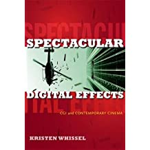 [(Spectacular Digital Effects: CGI and Contemporary Cinema)] [Author: Kristen Whissel] published on (March, 2014)