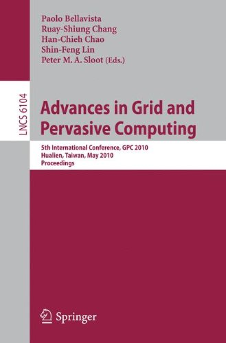 Advances in Grid and Pervasive Computing: 5th International Conference, CPC 2010, Hualien, Taiwan, May 10-13, 2010, Proceedings (Lecture Notes in Computer Science)