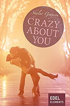 Crazy about you (Crazy-Reihe) von [Grayson, Skylar]
