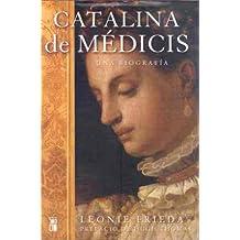 Catalina de Médicis: Una biografía