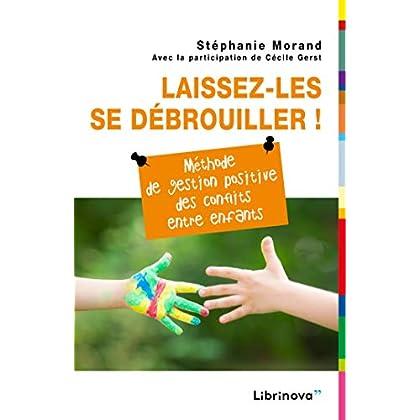 Laissez-les se débrouiller !: Méthode de gestion positive des conflits entre enfants