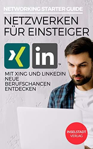 Networking für Einsteiger: Mit Xing & LinkedIn neue Berufschancen entdecken