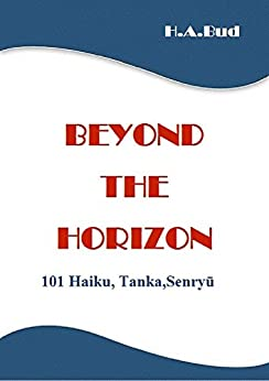 Beyond The Horizon: 101 Haiku, Tanka, Senryū (English Edition) di [Bud, Horia-Andrei]