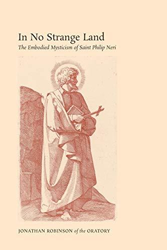 In No Strange Land: The Embodied Mysticism of Saint Philip Neri (Neri Saint Philip)