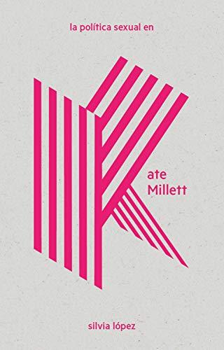 La política sexual en Kate Millett (LAS Imprescindibles nº 2) (Spanish Edition)