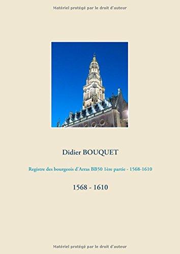 Registre des bourgeois d'Arras BB50 1ère partie : 1568 - 1610 par Didier Bouquet