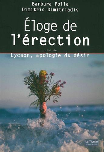 Eloge de l'rection suivi de Lycaon, apologie du dsir
