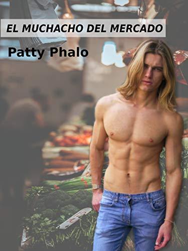 El muchacho del mercado: una novela para hombres (gays) (Colección Patty Phalo nº 1) por Patty Phalo