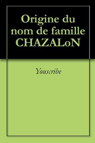 Origine du nom de famille CHAZALoN (Oeuvres courtes)