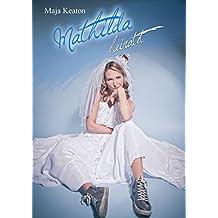 Mathilda heiratet (Mathilda-Liebes-Trilogie 2)