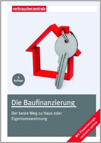 Die Baufinanzierung: Der beste Weg zu Haus oder Eigentumswohnung (Zu Weg Hause)