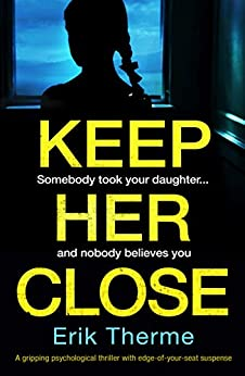 Keep Her Close: A gripping psychological thriller with edge-of-your-seat suspense by [Therme, Erik]