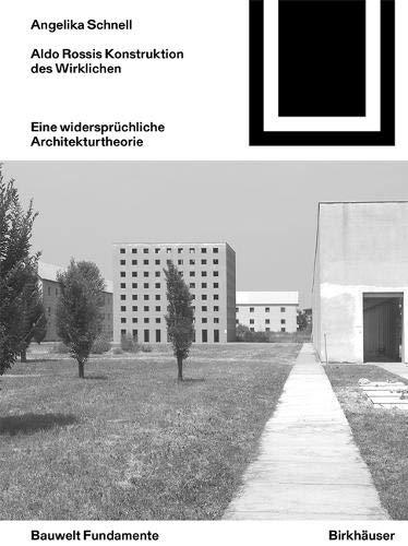 Aldo Rossis Konstruktion des Wirklichen: Eine widersprüchliche Architekturtheorie (Bauwelt Fundamente, Band 163)