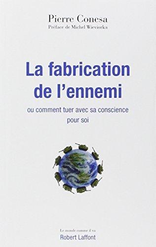 La fabrication de l'ennemi : ou Comment tuer avec sa conscience pour soi by Pierre Conesa (2011-09-08)