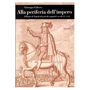 Alla periferia dell'impero. Il Regno di Napoli nel periodo spagnolo (secc. XVI-XVII)