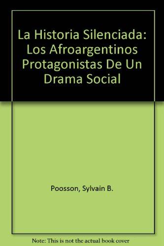 La Historia Silenciada: Los Afroargentinos Protagonistas De Un Drama Social por Sylvain B. Poosson