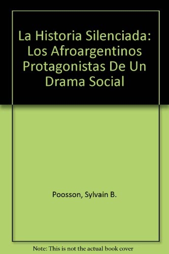 Descargar Libro La Historia Silenciada: Los Afroargentinos Protagonistas De Un Drama Social de Sylvain B. Poosson