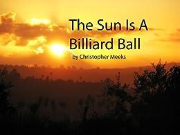The Sun Is A Billiard Ball (English Edition) von [Christopher Meeks]