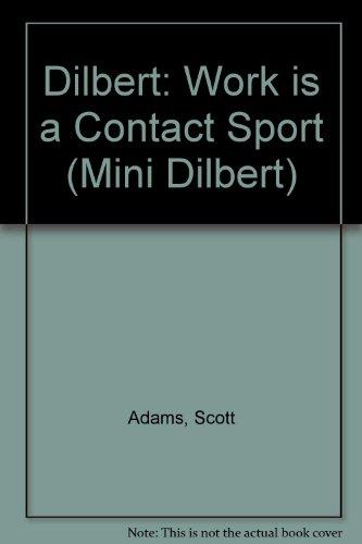 Dilbert: Work is a Contact Sport (Mini Dilbert)