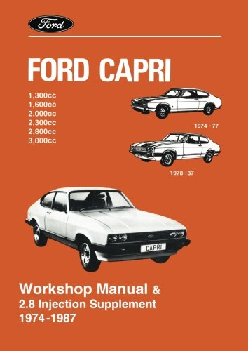 Ford Capri Workshop Manual & 2.8 Injection Supplement 1974 -1987: Owners Manual: 1.3, 1.6, 2.0, 2.3, 2.8i & 3.0 (Workshop Manual & Suppliment) -
