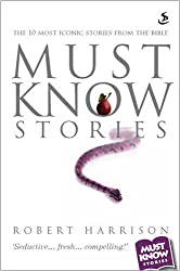 Must Know Stories: The 10 Most Iconic Stories from the Bible by Robert Harrison (2008-03-28)
