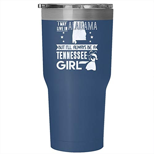 Mug de voyage en acier inoxydable avec inscription « I May Live In Alabama But I'll Always Be A Tennessee Girl » - 76 cl Tumbler - 30 oz Tumbler - Blue