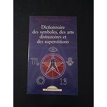 Dictionnaire des symboles, des arts divinatoires et des superstitions