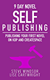Nine Day Novel-Self Publishing: Publishing Your First Novel on KDP and CreateSpace (Writing Fiction Novels Book 5)