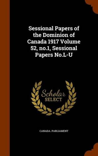 Sessional Papers of the Dominion of Canada 1917 Volume 52, no.1, Sessional Papers No.L-U