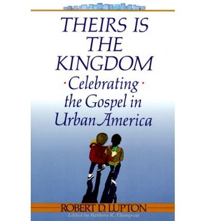 [Theirs is the Kingdom: Celebrating the Gospel in Urban America] [by: Robert D. Lupton]