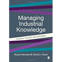 Managing Industrial Knowledge: New Perspectives on Knowledge-Based Firms by Ikujiro Nonaka (Editor), David J. Teece (Editor) (1-May-2001) Paperback