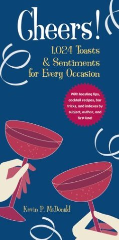 cheers-1024-toasts-sentiments-for-every-occasion-by-kevin-p-mcdonald-2004-03-01