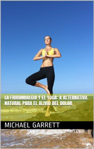 La fibromialgia y El Yoga: A alternativa natural para el ...