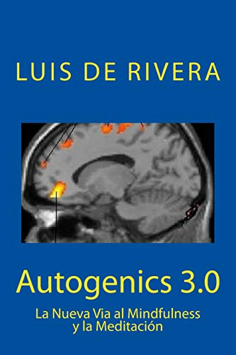 Autogenics 3.0: La Nueva Via al Mindfulness y la Meditacion: Volume 1 por Dr. Luis de Rivera